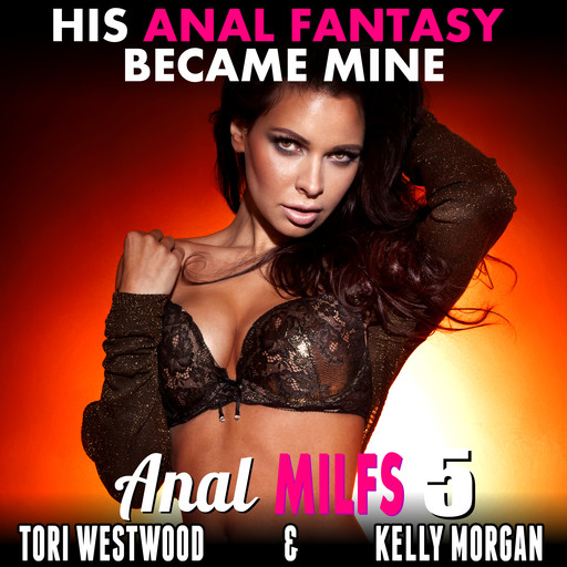 His Anal Fantasy Became Mine! : Anal MILFs 5 (First Time Anal Erotica), Tori Westwood