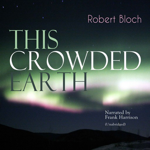 This Crowded Earth, Robert Bloch
