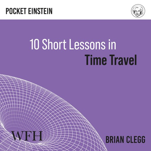 Ten Short Lessons in Time Travel, Brian Clegg