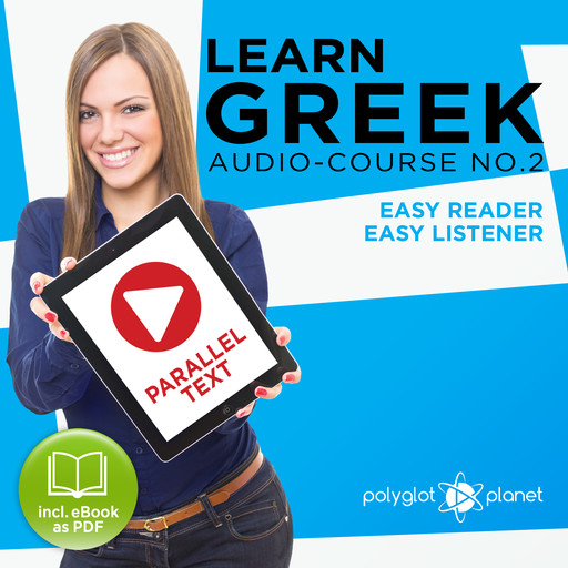 Learn Greek - Easy Reader - Easy Listener: Parallel Text - Greek Audio Course No. 2 - The Greek Easy Reader - Easy Audio Learning Course, Polyglot Planet