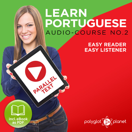 Learn Portuguese - Easy Reader - Easy Listener - Parallel Text - Portuguese Audio Course No. 2 - The Portuguese Easy Reader - Easy Audio Learning Course, Polyglot Planet