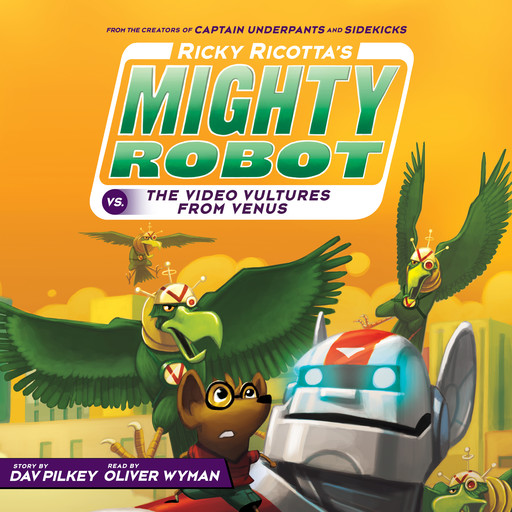 Ricky Ricotta's Mighty Robot vs. the Video Vultures from Venus (Book 3) (Unabridged edition), Dav Pilkey