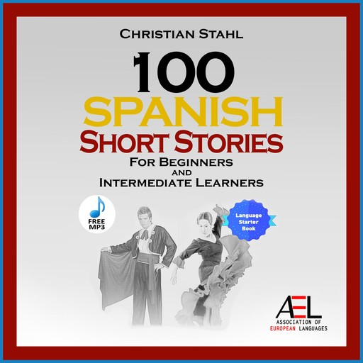 100 Spanish Short Stories For Beginners And Intermediate Learners, Christian Stahl