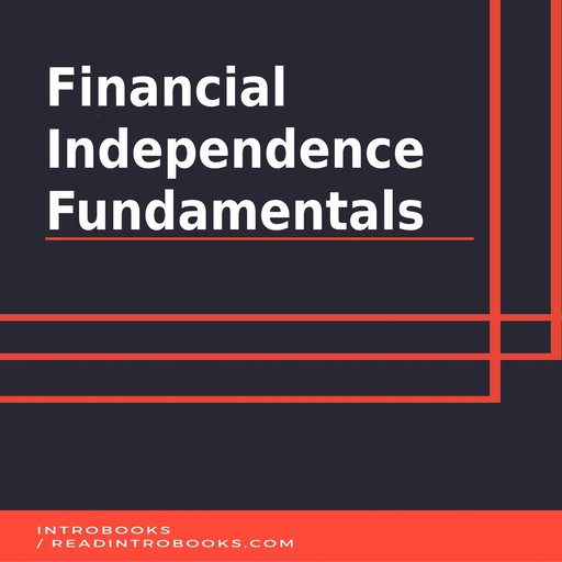 Financial Independence Fundamentals, Introbooks Team