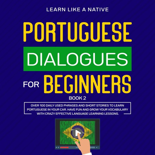 Portuguese Dialogues for Beginners Book 2, Learn Like A Native