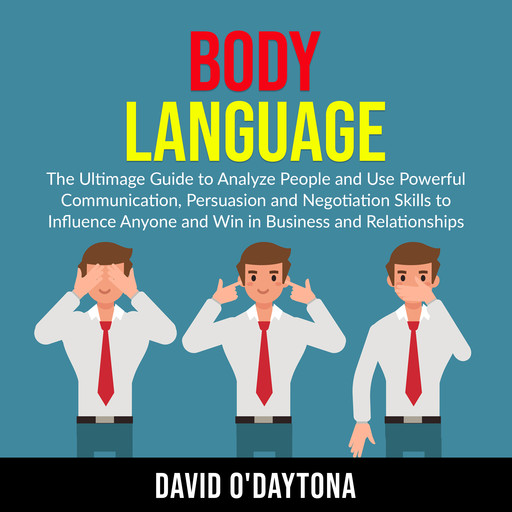 Body Language: The Ultimage Guide to Analyze People and Use Powerful Communication, Persuasion and Negotiation Skills to Influence Anyone and Win in Business and Relationships, David O'Daytona