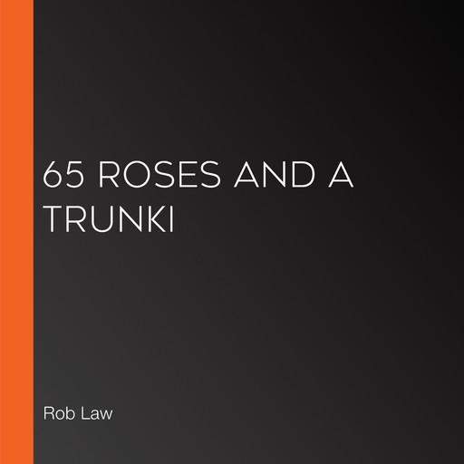 65 Roses and a Trunki, Rob Law