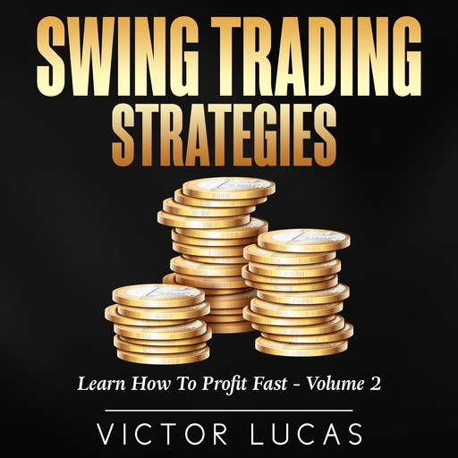 Swing Trading Strategies: Learn How to Profit Fast — Volume 2, Victor Lucas
