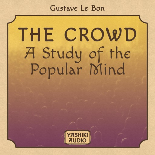 The Crowd : A Study of the Popular Mind, Gustave Le Bon