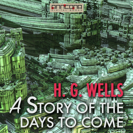 A Story of the Days To Come, Herbert Wells