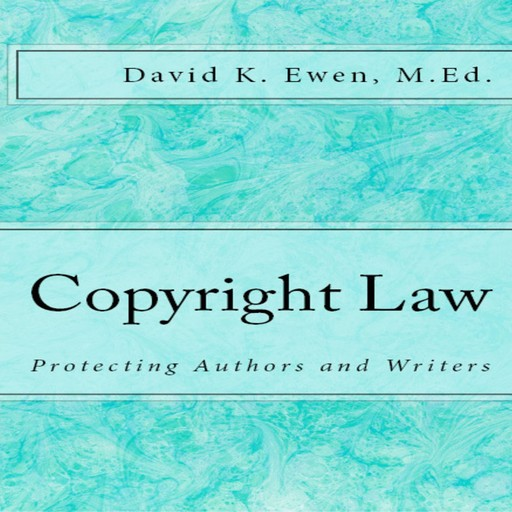Copyright Law: Protecting Authors and Writers, David Ewen