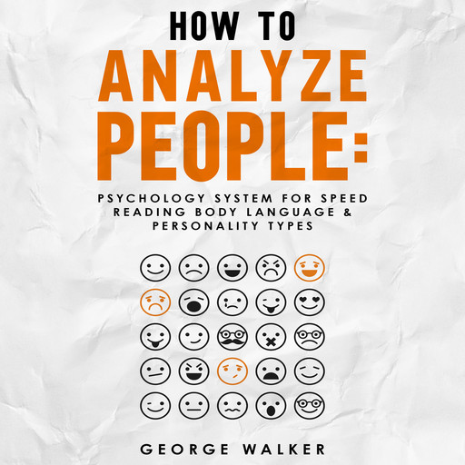 How to Analyze People: Psychology System For Speed Reading Body Language & Personality Types, George Walker