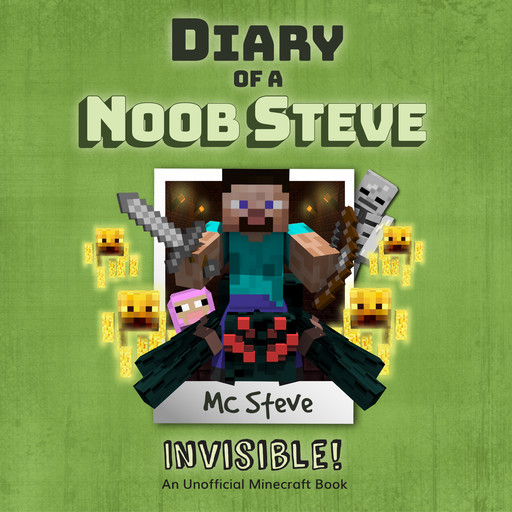 Diary of a Minecraft Noob Steve Book 4: Invisible (An Unofficial Minecraft Diary Book), MC Steve