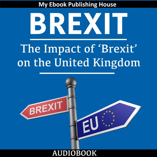 Brexit: The Impact of 'Brexit' on the United Kingdom, My Ebook Publishing House