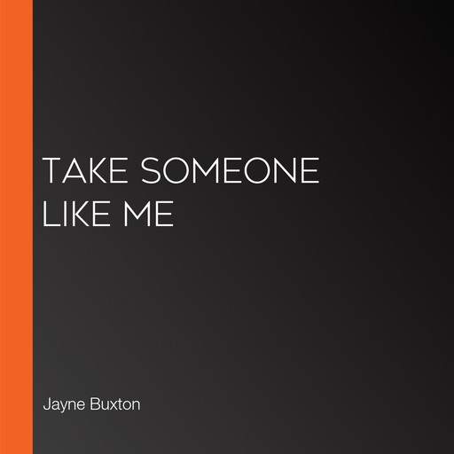 Take Someone Like Me, Jayne Buxton