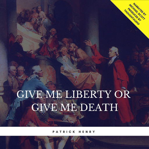Give Me Liberty or Give Me Death, Patrick Henry