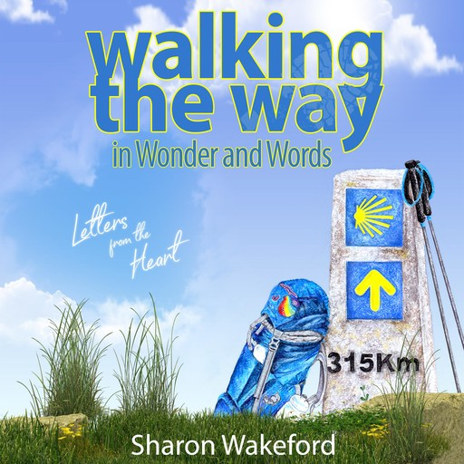Walking The Way in Wonder and Words: Letters from the Heart, Sharon Wakeford