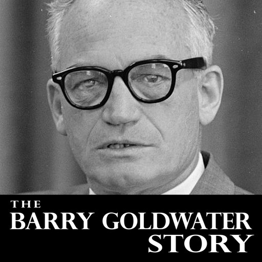 B Thearry Goldwater Story,, Barry Goldwater