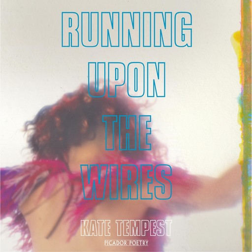Running Upon The Wires, Kate Tempest