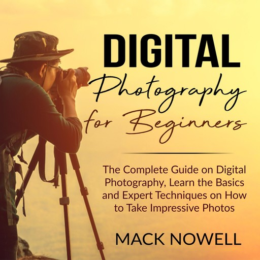 Digital Photography for Beginners, Mack Nowell