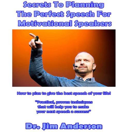 Secrets to Planning the Perfect Speech for Motivational Speakers, Jim Anderson