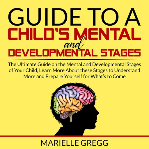Guide to a Child's Mental and Developmental Stages, Marielle Gregg