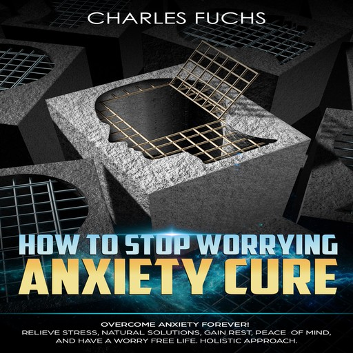 How To Stop Worrying Anxiety Cure, Charles Fuchs