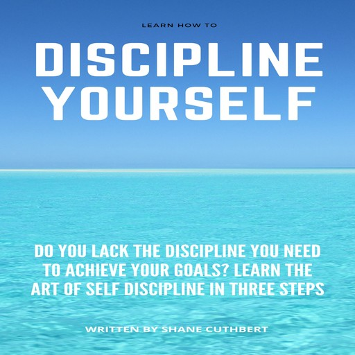 LEARN HOW TO DISCIPLINE YOURSELF, Shane Cuthbert
