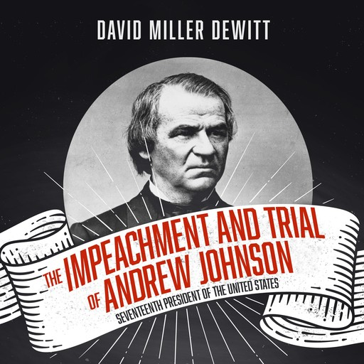 The Impeachment and Trial of Andrew Johnson, David Miller DeWitt