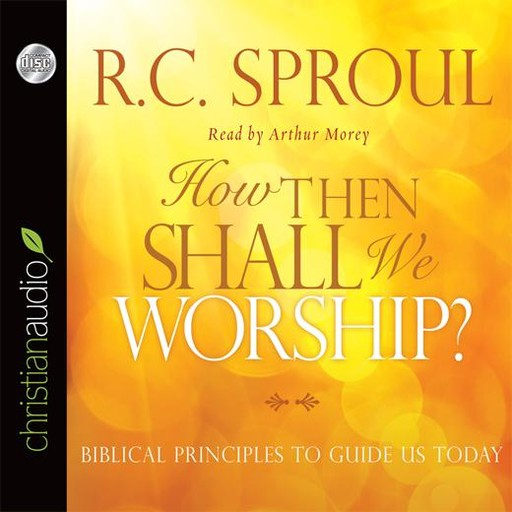 How Then Shall We Worship?, R.C.Sproul