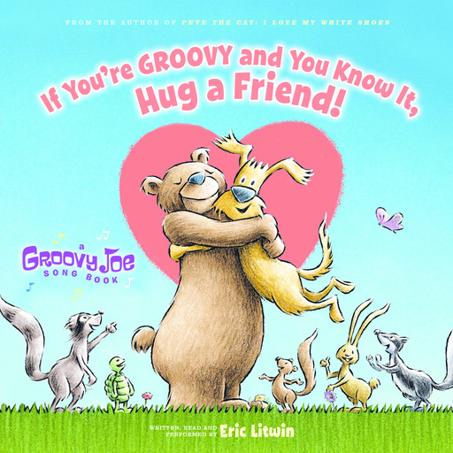 Groovy Joe: If Youre Groovy and You Know It, Hug a Friend, Eric Litwin