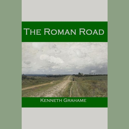 The Roman Road, Kenneth Grahame
