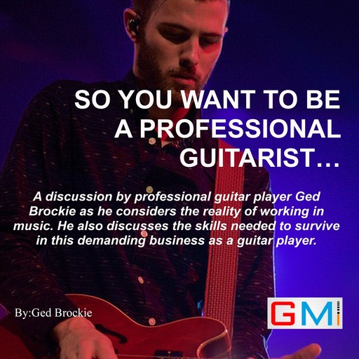 So You Want To Be A Professional Guitarist, Ged Brockie