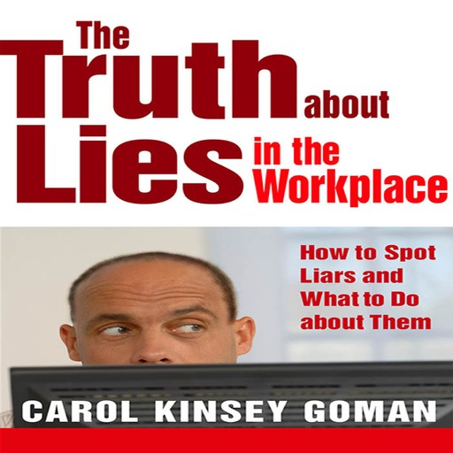 The Truth About Lies in the Workplace, Carol Kinsey Goman