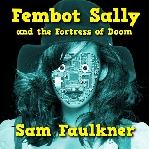 Fembot Sally And The Fortress Of Doom, Samantha Faulkner