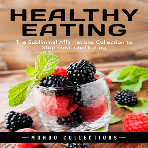 Healthy Eating: The Subliminal Affirmations Collection to Stop Emotional Eating, Mondo Collections