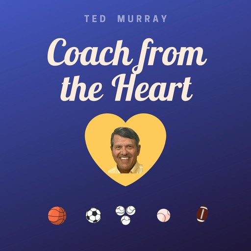 Coach from the Heart, Ted Murray