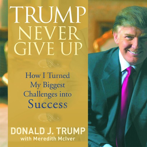 Trump Never Give Up, Donald Trump, Meredith McIver