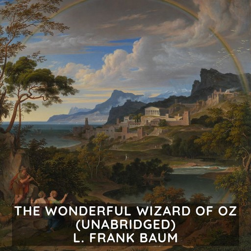 The Wonderful Wizard of Oz (Unabridged), L. Baum