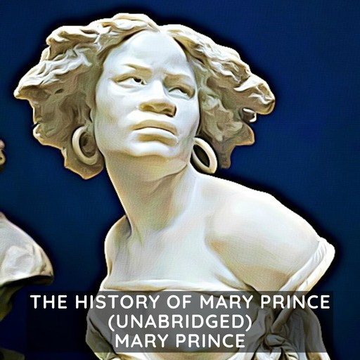 The History of Mary Prince (Unabridged), Mary Prince