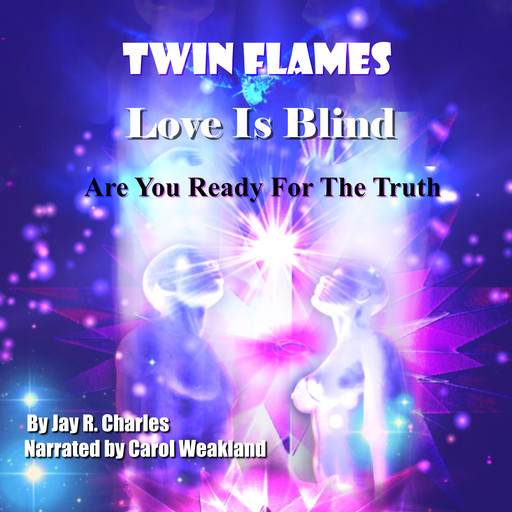 Twin Flames Love is Blind: Are You Ready For The Truth?, Jay R.Charles