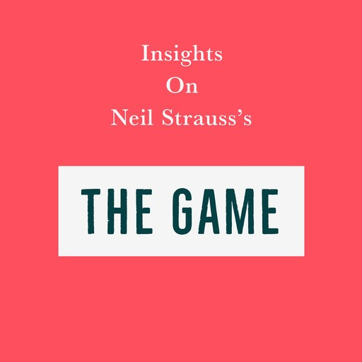 Insights on Neil Strauss's The Game, Swift Reads