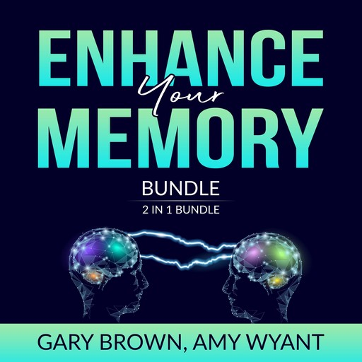 Enhance Your Memory Bundle: 2 IN 1 Bundle, Remember It and Memory Improvement, Gary Brown, and Amy Wyant