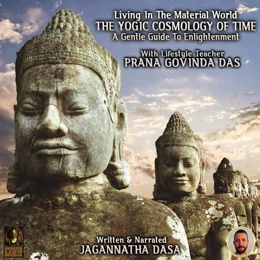 Living In The Material World The Yogic Cosmology Of Time, Jagannatha Dasa