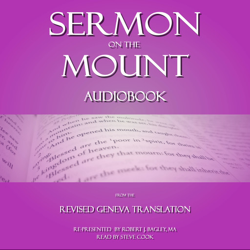 Sermon on The Mount: From The Revised Geneva Translation, M.A., Robert J. Bagley