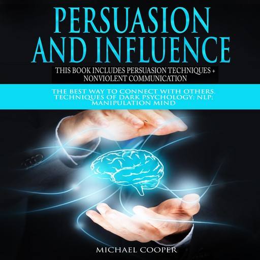 Persuasion and Influence This book includes Persuasion Techniques + Nonviolent Communication, Michael Cooper