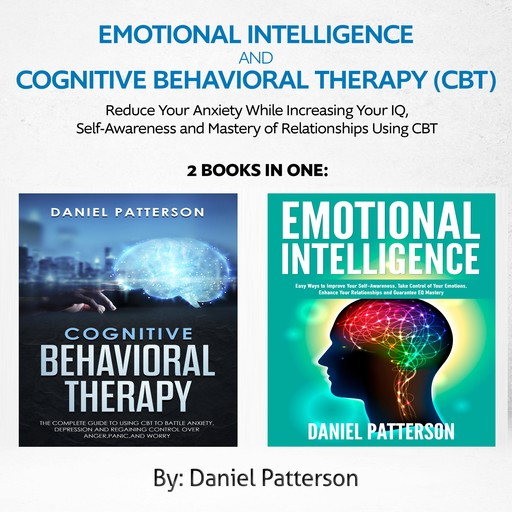 Emotional Intelligence and Cognitive Behavioral Therapy (CBT) (2 Books in 1), Daniel Patterson