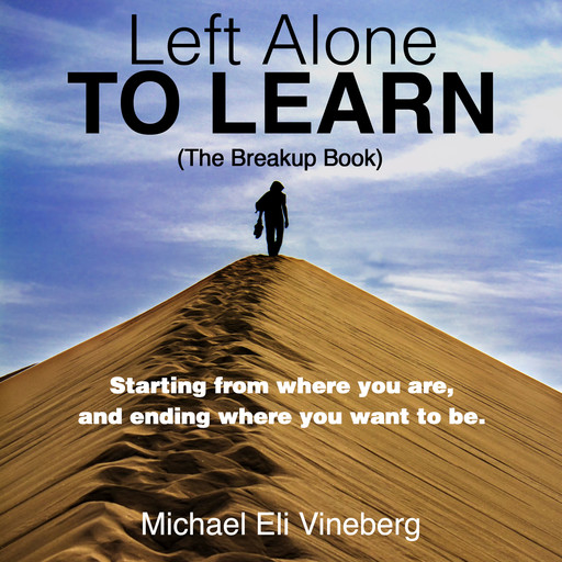 Left Alone to Learn (The Break-up Book), Michael Eli Vineberg