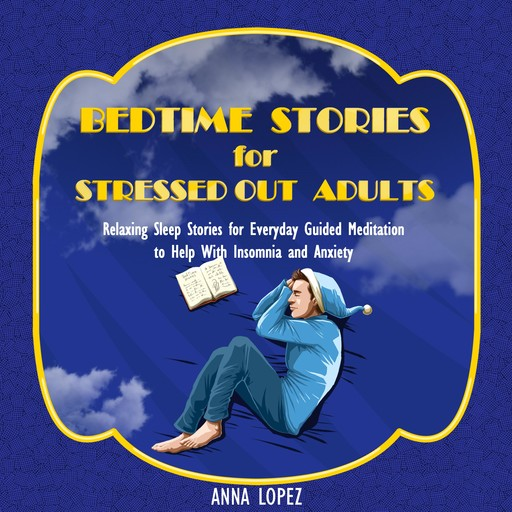 Bedtime Stories for Stressed out Adults, Anna Lopez