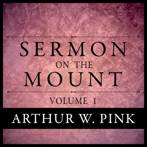Sermon on the Mount, Arthur W.Pink